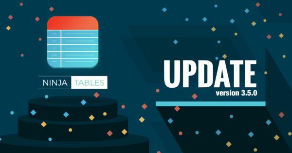 Ninja Tables v3.5.0 update release wpmanageninja
