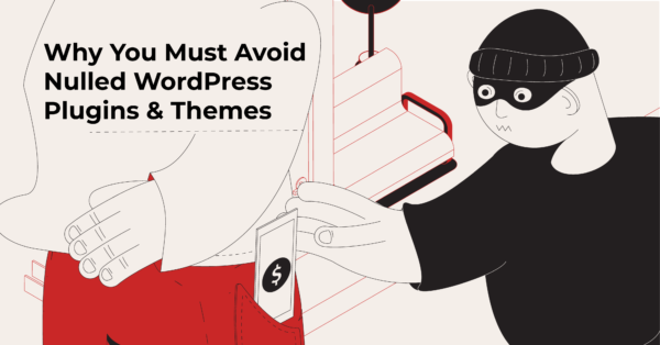 Why You Must Avoid Nulled WordPress Plugins & Themes