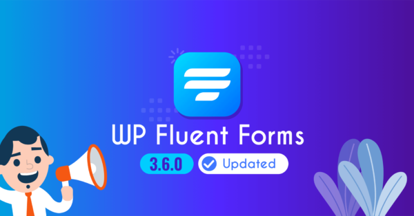 Fluent Forms 3.6.0 is Here, and It Is Full of User-suggested Features!