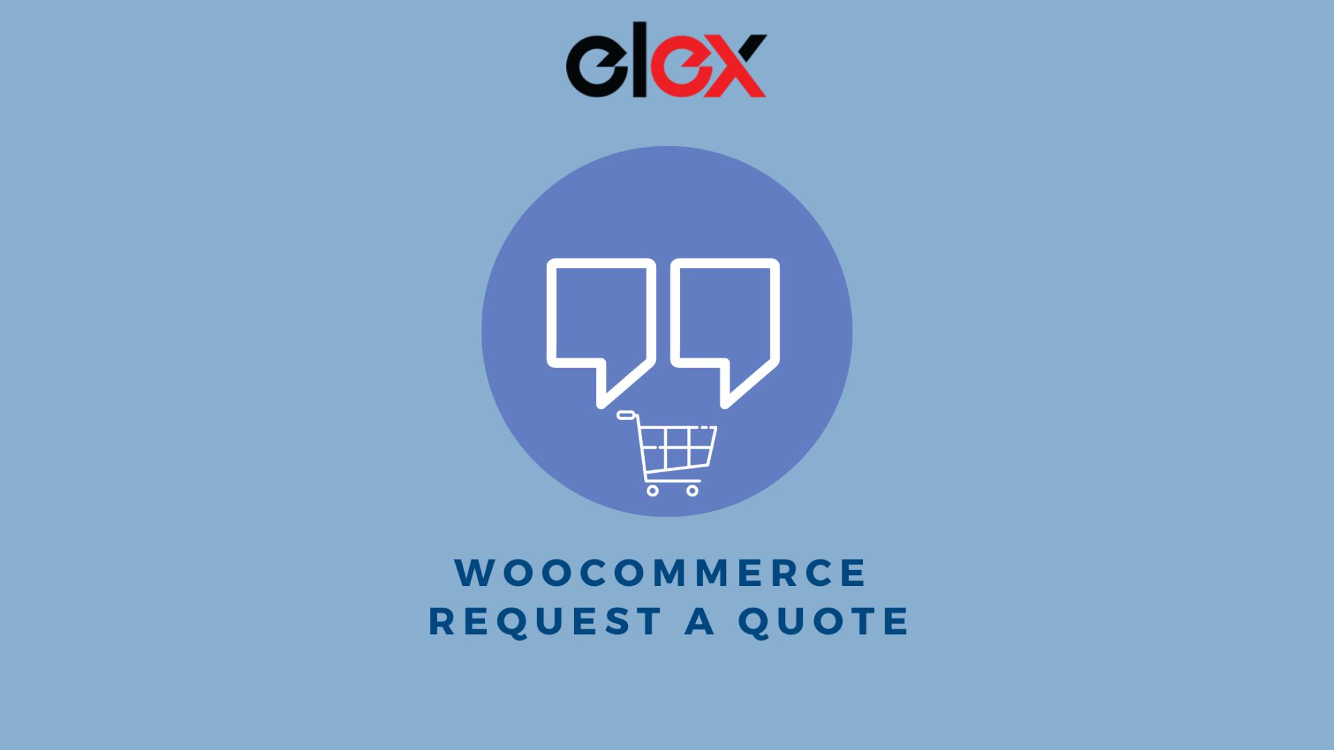 ELEX WooCommerce Request a Quote Plugin, request a quote, request a quote wordpress